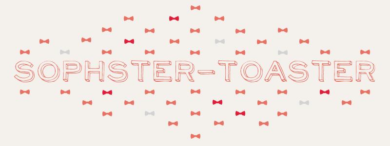 Sophster-Toaster Blog Banner